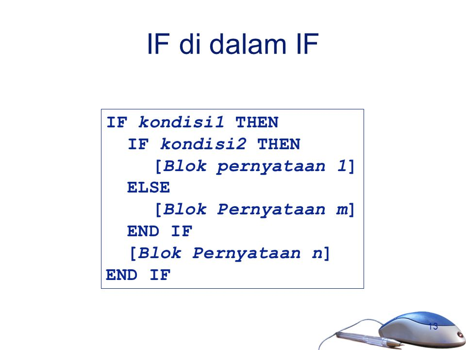 IF di dalam IF IF kondisi1 THEN IF kondisi2 THEN [Blok pernyataan 1]